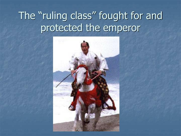 "The ""ruling class"" fought for and protected the emperor"
