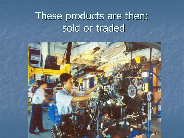 These products are then: