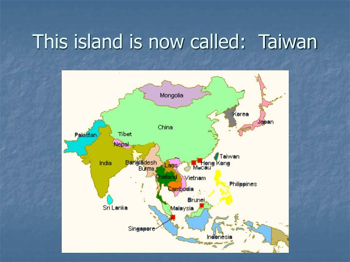 This island is now called:  Taiwan