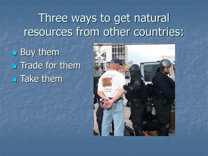 Three ways to get natural resources from other countries: