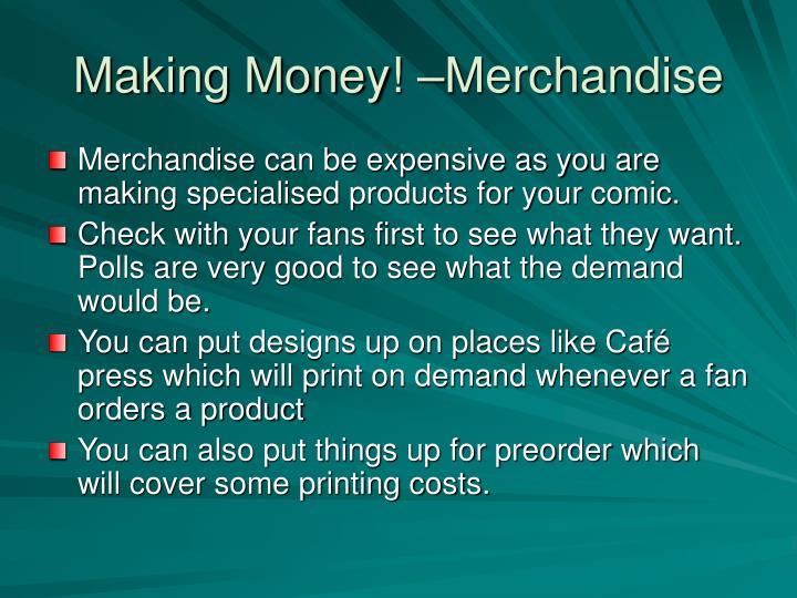 Making Money! –Merchandise