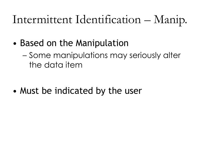 Intermittent Identification – Manip.