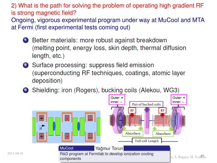 2) What is the path for solving the problem of operating high gradient RF is strong magnetic field?