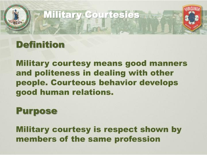 military customs and courtesies respect Customs and courtesies acts of respect and politeness 1 4  a set of customs  as oriented to the military as customs and courtesies.