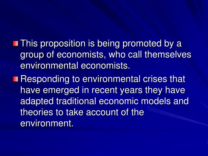This proposition is being promoted by a group of economists, who call themselves environmental economists.