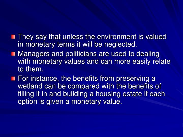 They say that unless the environment is valued in monetary terms it will be neglected.