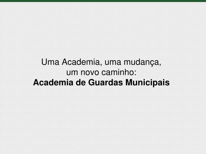 Uma Academia, uma mudança,