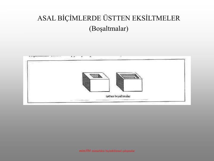 ASAL BİÇİMLERDE ÜSTTEN EKSİLTMELER