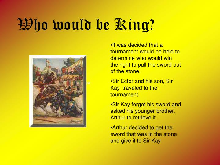 Who would be King?