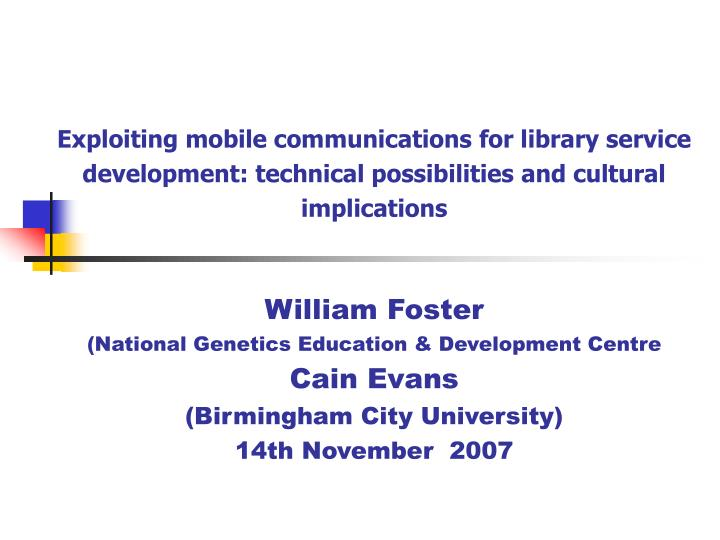 Exploiting mobile communications for library service development: technical possibilities and cultur...