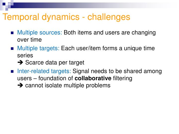 Temporal dynamics - challenges