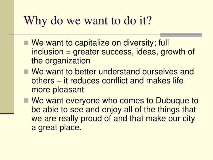 Why do we want to do it?