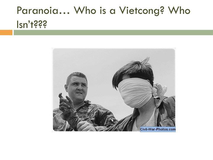 Paranoia… Who is a Vietcong? Who Isn't???