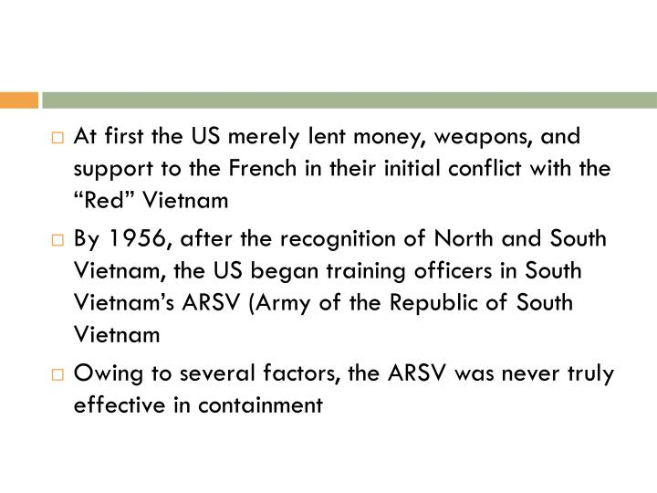 "At first the US merely lent money, weapons, and support to the French in their initial conflict with the ""Red"" Vietnam"