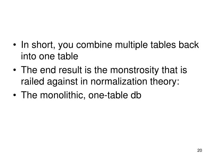 In short, you combine multiple tables back into one table