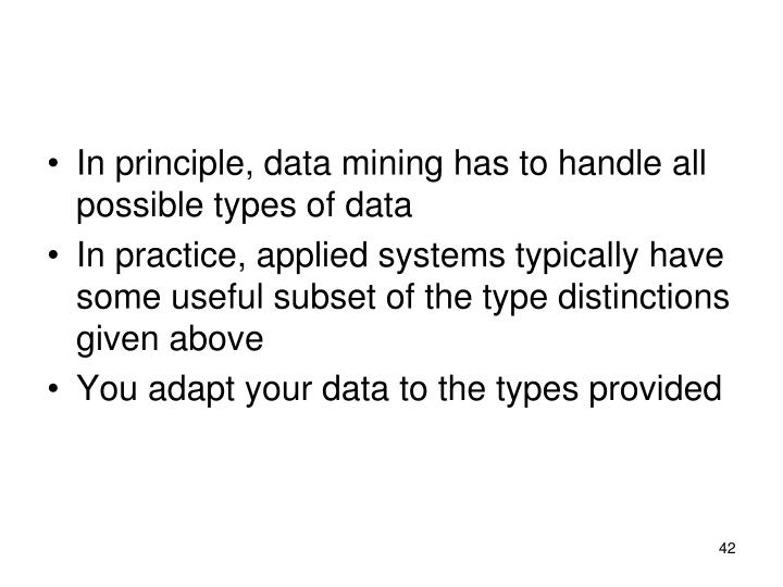 In principle, data mining has to handle all possible types of data