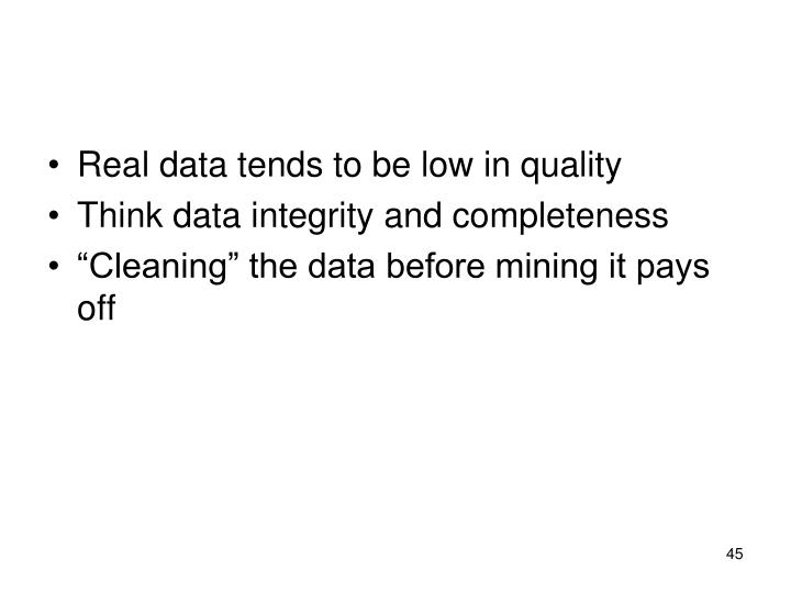 Real data tends to be low in quality