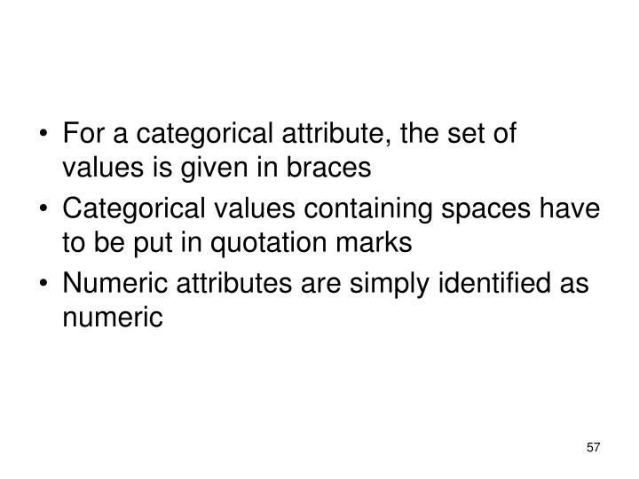 For a categorical attribute, the set of values is given in braces