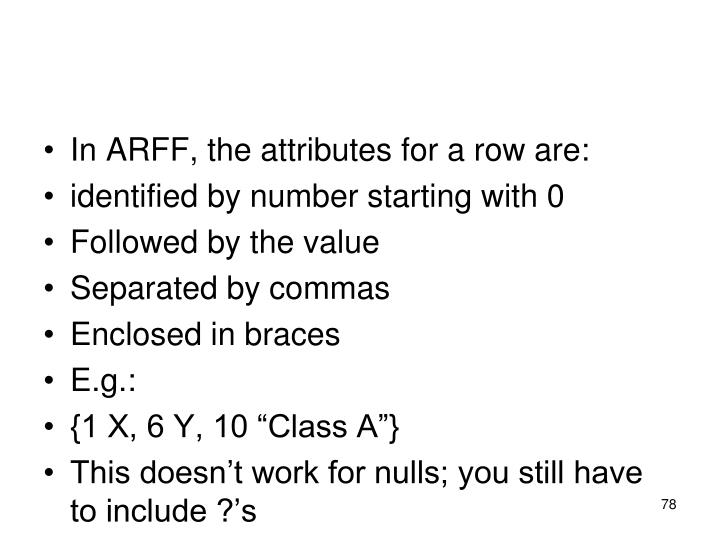 In ARFF, the attributes for a row are: