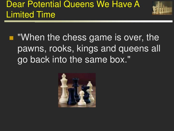 Dear Potential Queens We Have A Limited Time