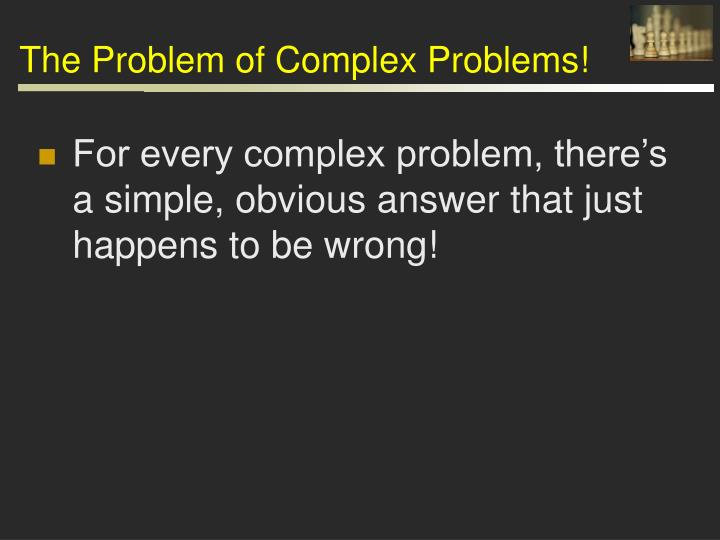 The Problem of Complex Problems!