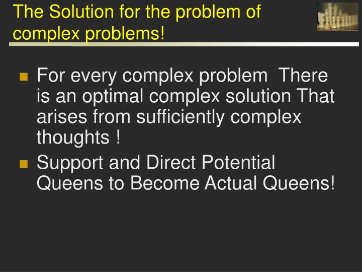 The Solution for the problem of complex problems!