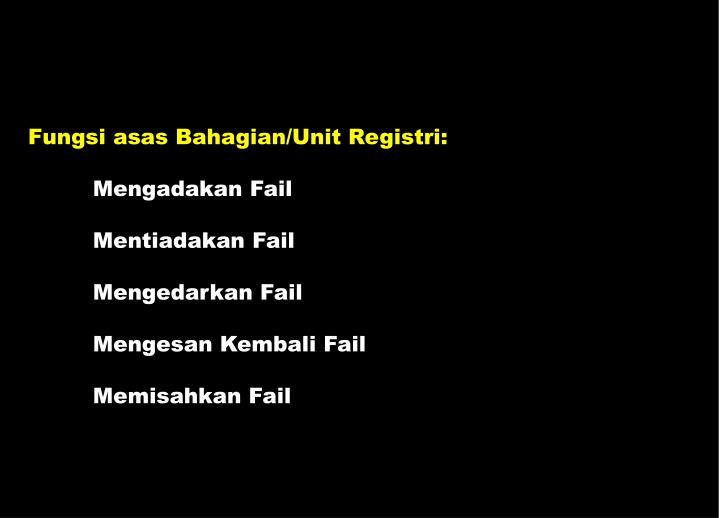 Fungsi asas Bahagian/Unit Registri:
