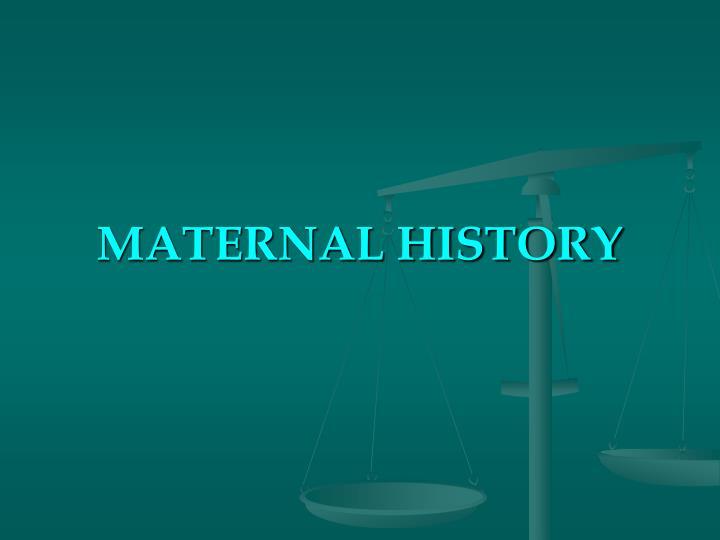 MATERNAL HISTORY