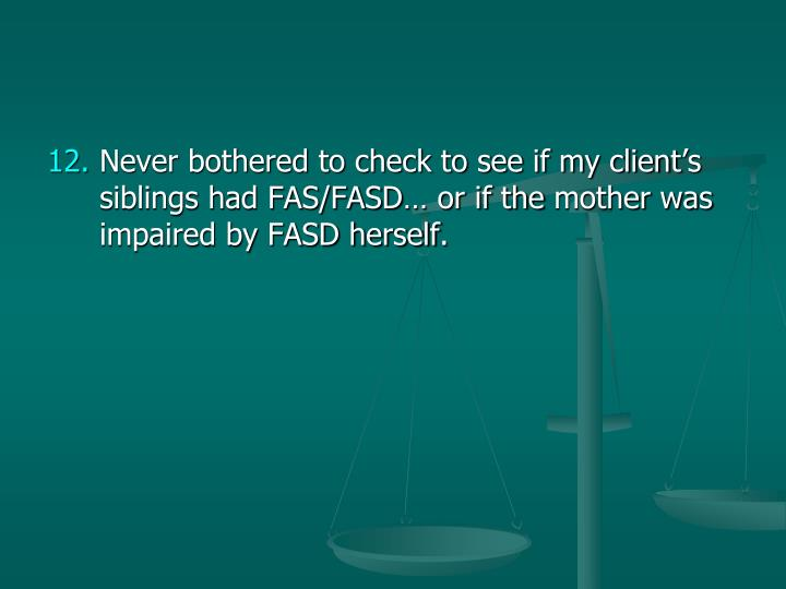 Never bothered to check to see if my client's siblings had FAS/FASD…