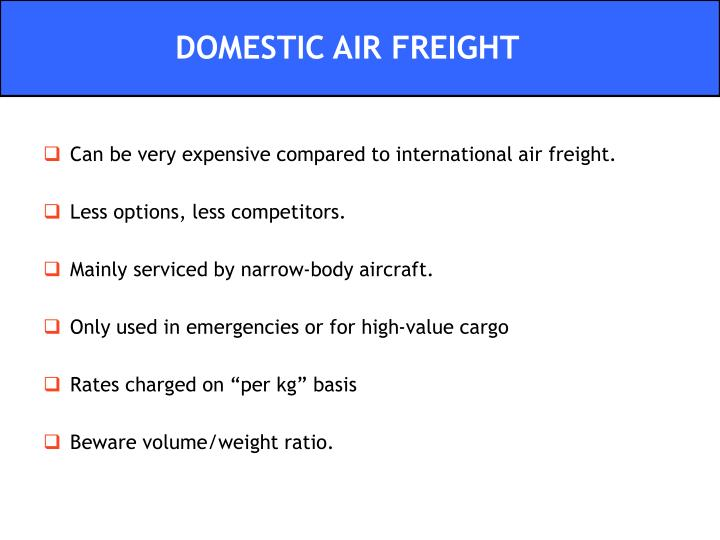 Can be very expensive compared to international air freight.