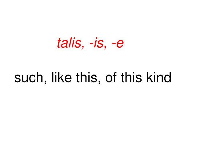 talis, -is, -e