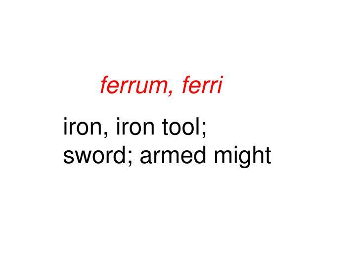 ferrum, ferri