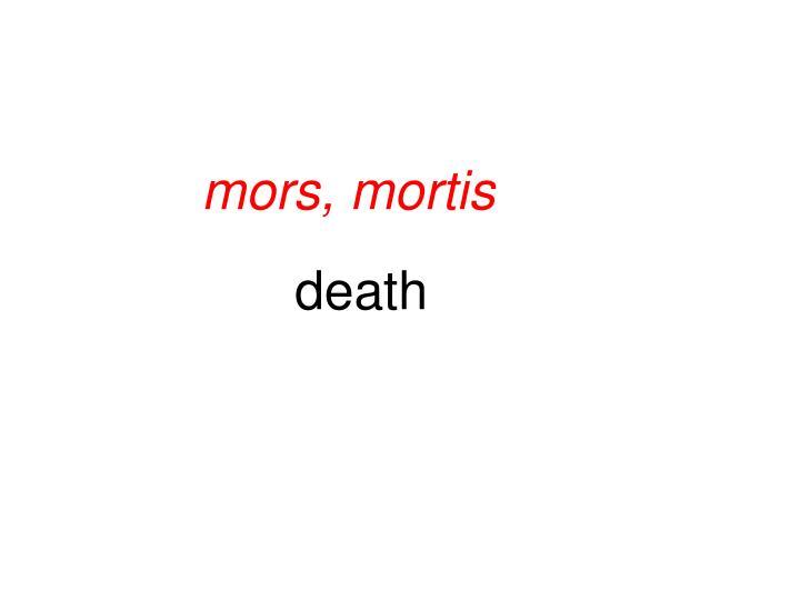 mors, mortis