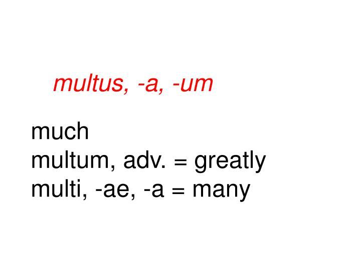 multus, -a, -um
