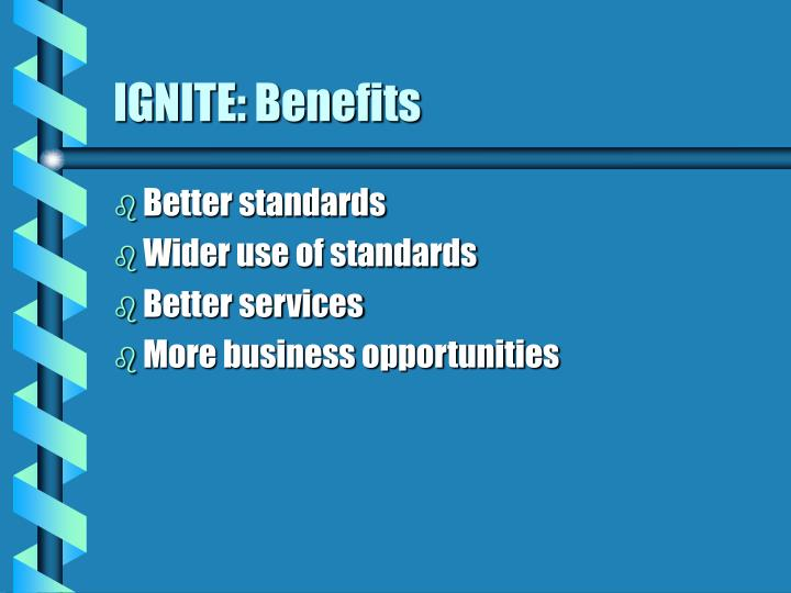IGNITE: Benefits