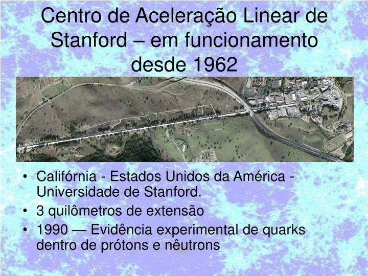 Centro de Aceleração Linear de Stanford – em funcionamento desde 1962