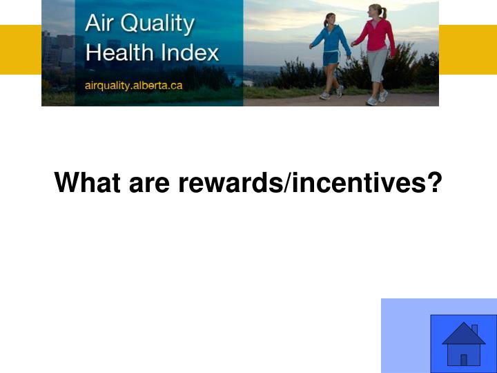 What are rewards/incentives?