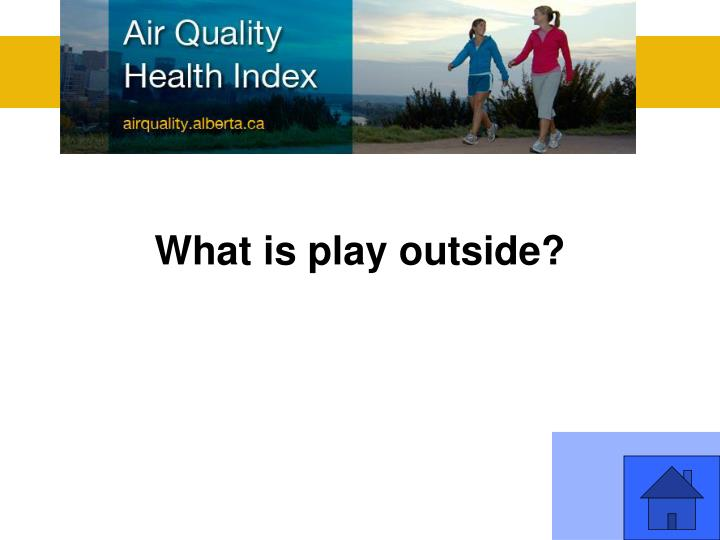 What is play outside?