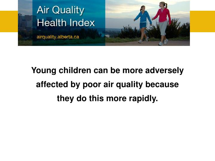 Young children can be more adversely