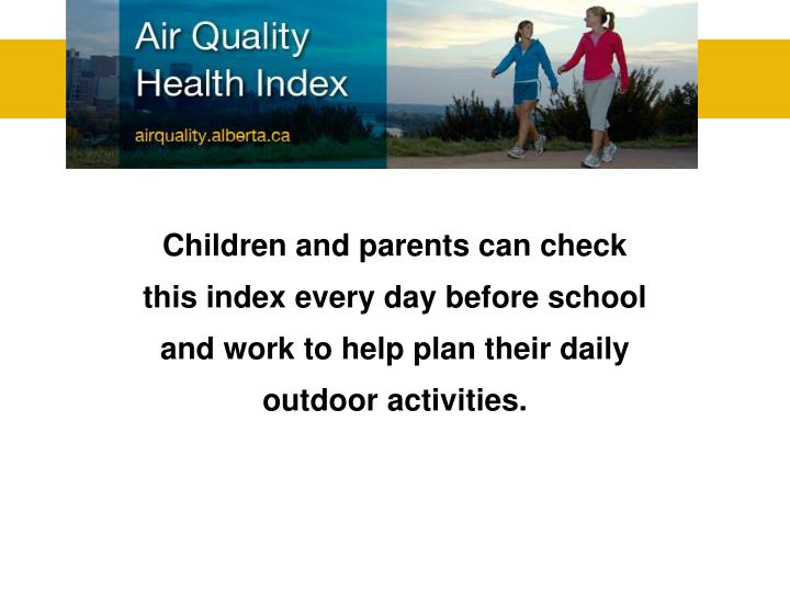 Children and parents can check this index every day before school and work to help plan their daily outdoor activities.