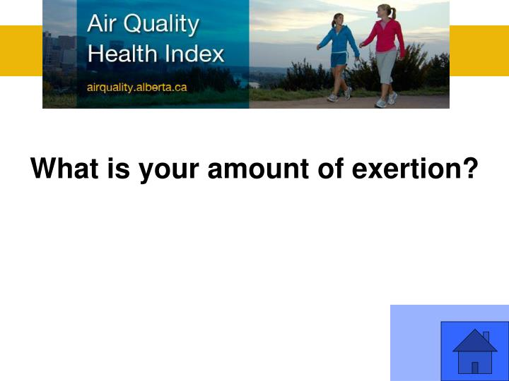What is your amount of exertion?
