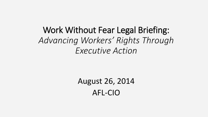 Work without fear legal briefing advancing workers rights through executive action