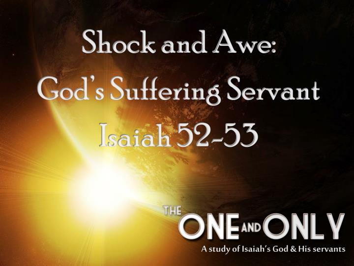 Shock and awe god s suffering servant isaiah 52 53