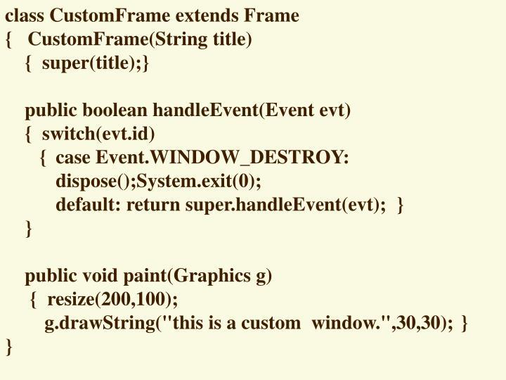 class CustomFrame extends Frame