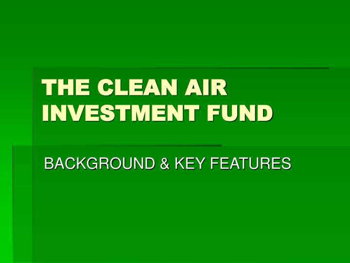 The clean air investment fund