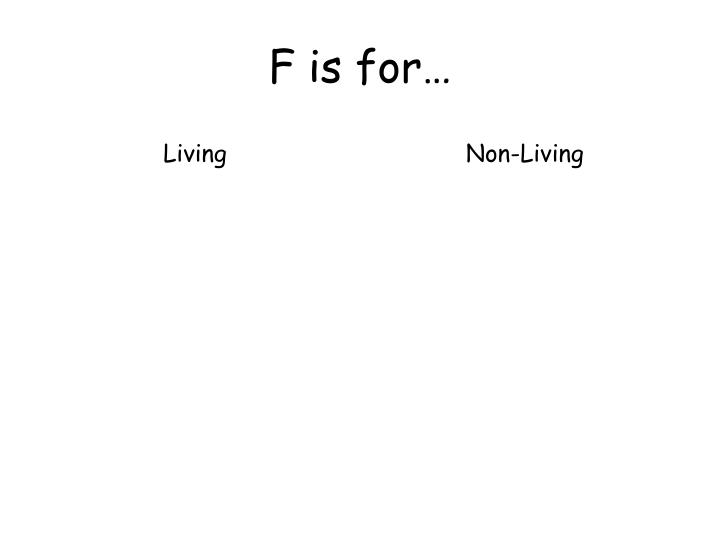 F is for…