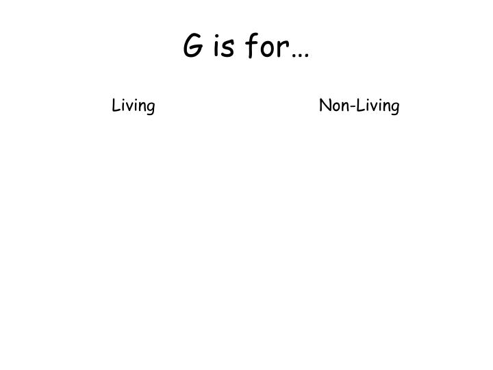 G is for…