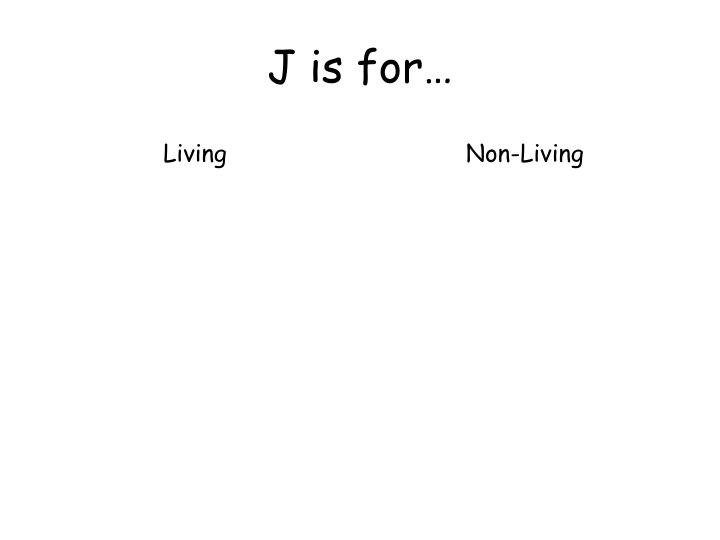 J is for…
