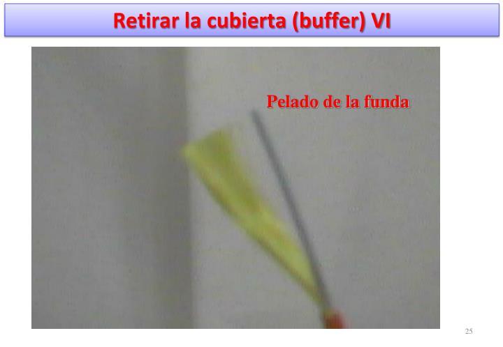 Retirar la cubierta (buffer) VI