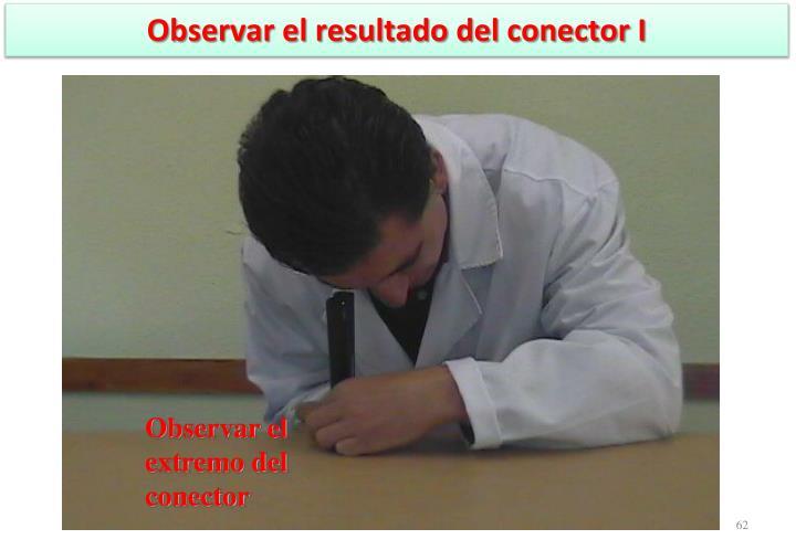 Observar el resultado del conector I